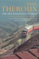The Old Patagonian Express : By Train Through the Americas - Paul Theroux