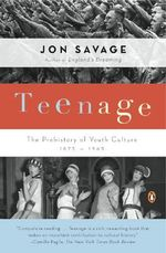 Teenage : The Prehistory of Youth Culture: 1875-1945 - Jon Savage