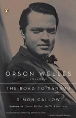 Orson Welles : Volume 1: The Road to Xanadu - Simon Callow
