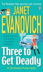 Three to Get Deadly : Stephanie Plum Series : Book 3 - Janet Evanovich