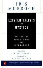Existentialists and Mystics : Writings on Philosophy and Literature :  Writings on Philosophy and Literature - Iris Murdoch