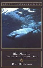 Blue Meridian : The Search for the Great White Shark - Peter Matthiessen