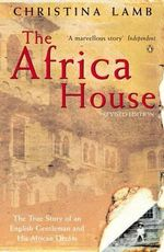 Africa House                                                  :  The True Story of an English Gentleman and His African Dream - Christina Lamb