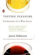 Tasting Pleasure : Confessions - Jancis Robinson