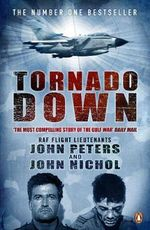 Tornado Down : The Gripping Story of the RAF's Bloodiest Raid on ... - John Nichol
