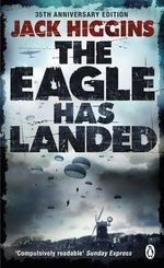 The Eagle Has Landed : The 30th Anniversary Edition  - Jack Higgins