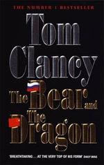 The Bear and the Dragon: A Jack Ryan Novel - Tom Clancy