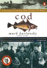 COD: a Biography of the Fish That Changed the World : A Biography of the Fish That Changed the World - Mark Kurlansky
