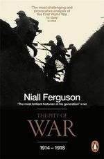 The Pity of War :  Explaining World War I - Niall Ferguson