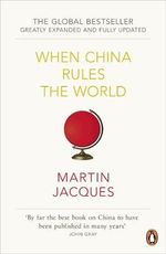 When China Rules the World : The Rise of the Middle Kingdom and the End of the Western World - Jacques Martin 