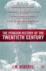 The Penguin History of the Twentieth Century : The History of the World, 1901 to the Present - J. M. Roberts