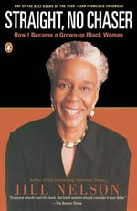 Straight, No Chaser : How I Became a Grown-Up Black Woman - Jill Nelson