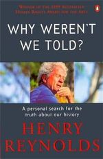 Why Weren't We Told? :  A Personal Search for the Truth about Our History - Henry Reynolds
