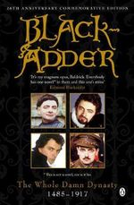 Blackadder: The Whole Damn Dynasty -The Blackadder Chronicles - Richard Curtis