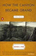 How the Canyon Became Grand : A Short History - Stephen Pyne