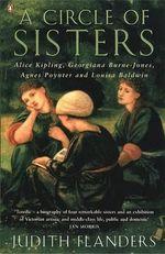 A Circle of Sisters : Alice Kipling, Georgiana Burne-Jones, Agnes Poynter and Louisa Baldwin - Judith Flanders