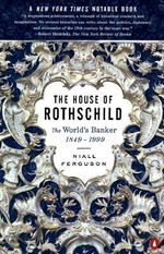The House of Rothschild : The World's Banker, 1849-1998 - Niall Ferguson