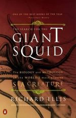The Search for the Giant Squid :  The Biology and Mythology of the World's Most Elusive Sea Creature - Richard Ellis