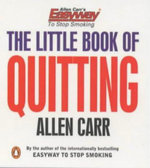 The Little Book of Quitting :  An Easy Guide to Give up Smoking - Allen Carr