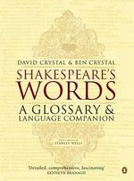 Shakespeare's Words : A Glossary and Language Companion - David Crystal