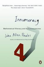 Innumeracy : Mathematical Illiteracy and Its Consequences - John Allen Paulos