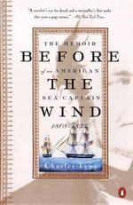 Before the Wind : The Memoir of an American Sea Captain 1808 1833 - Charles Tyng