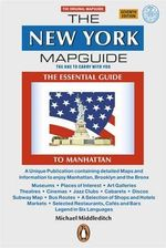The New York Mapguide : The Essential Guide to Manhattan - Michael Middleditch