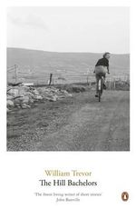 The Hill Bachelors  - William Trevor
