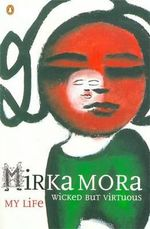 Wicked but Virtuous : My Life : My Life - Mirka Mora