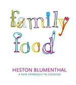 Family Food : A New Approach to Cooking - Heston Blumenthal
