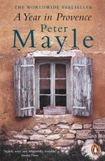A Year in Provence  :  New Adventures in the South of France - Peter Mayle