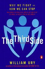 The Third Side : Why We Fight and How We Can Stop - William L Ury