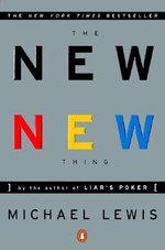 The New New Thing : A Silicon Valley Story - Michael Lewis