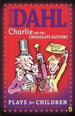 Charlie & the Chocolate Factory : A Play - Roald Dahl