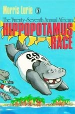 The Twenty-Seventh African Hippo Race - Morris Lurie