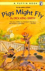 Pigs Might Fly - Dick King-Smith