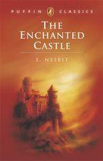 The Enchanted Castle : Puffin Classics (Paperback) - E. Nesbit