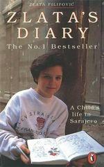 Zlata's Diary :  A Child's Life in Sarajevo - Zlata Filipovic