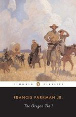 The Oregon Trail : Sketches of Prairie and Rocky-Mountain Life - Francis Parkman