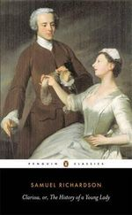 Clarissa  : Or the History of a Young Lady  - Samuel Richardson
