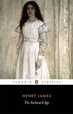 The Awkward Age  : Penguin Classics - Henry James