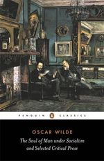 The Soul of Man Under Socialism and Selected Critical Prose - Oscar Wilde