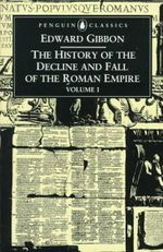 The History of the Decline & Fall of the Roman Empire : Volume 1   - Edward Gibbon