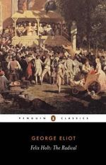 Felix Holt : The Radical : Penguin Classics - George Eliot