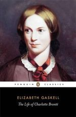 The Life of Charlotte Bronte  : Penguin Classics - Elizabeth Gaskell