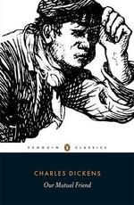 Our Mutual Friend : Penguin Classics - Charles Dickens