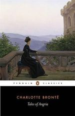 Tales of Angria : Penguin Classics - Charlotte Bronte