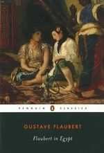 Flaubert in Egypt : A Sensibility on Tour - Gustave Flaubert