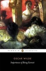 The Importance of Being Earnest and Other Plays : Penguin Classics - Oscar Wilde