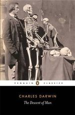 The Descent of Man : Penguin Classics - Charles Darwin